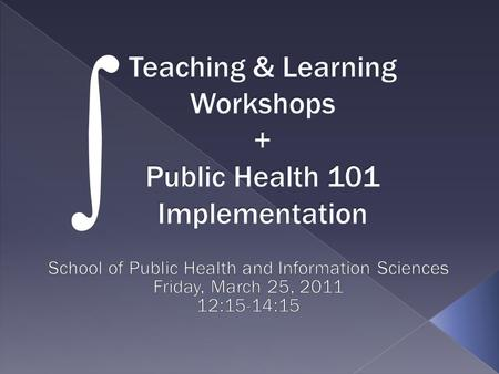 .  Introduction – Pete Walton (15 minutes)  Why integrate the two?  How?  Brief overview of Public Health 101 – Walton (15)  Teaching & Learning.
