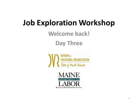 1 Job Exploration Workshop Welcome back! Day Three 11.
