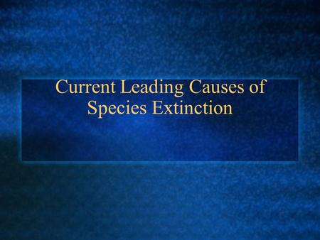 Current Leading Causes of Species Extinction. Holocene Extinction Event ???