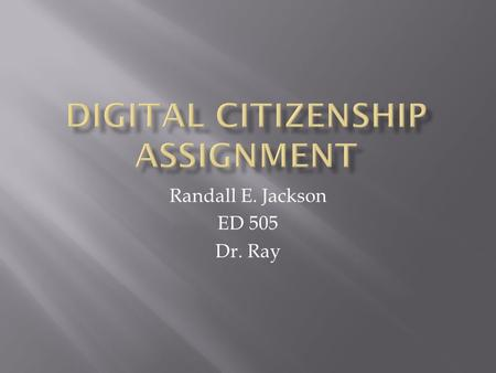 Randall E. Jackson ED 505 Dr. Ray  Netiquette is essentially manners for the internet. It is rules for how you should behave online.