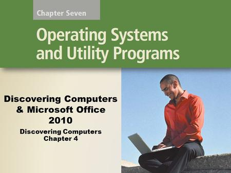 Discovering Computers & Microsoft Office 2010 Discovering Computers Chapter 4.