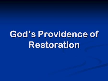 God's Providence of Restoration. What is God doing?