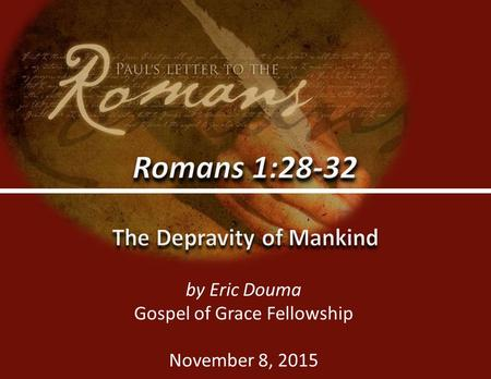 Gospel of Grace Fellowshipggf.church0 by Eric Douma Gospel of Grace Fellowship November 8, 2015.
