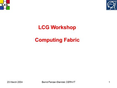 23.March 2004Bernd Panzer-Steindel, CERN/IT1 LCG Workshop Computing Fabric.
