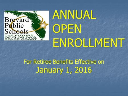 For Retiree Benefits Effective on January 1, 2016 ANNUAL OPEN ENROLLMENT.