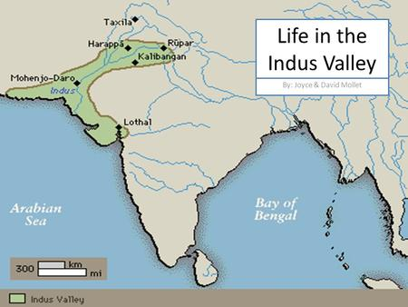 Life in the Indus Valley By: Joyce & David Mollet.