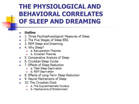 THE PHYSIOLOGICAL AND BEHAVIORAL CORRELATES OF SLEEP AND DREAMING