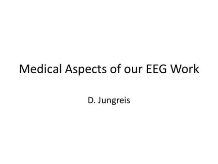 Medical Aspects of our EEG Work D. Jungreis. Body Planes Note that this body is in standard anatomical position!