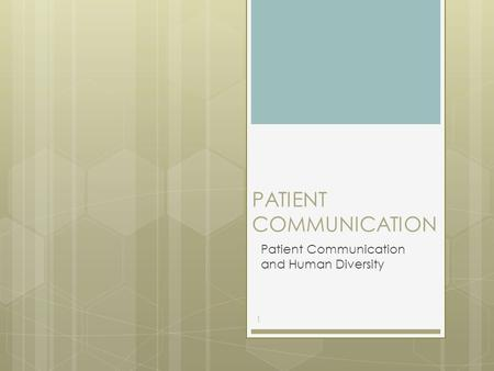 PATIENT COMMUNICATION Patient Communication and Human Diversity 1.