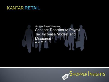 ShopperScape ® Snapshot Shopper Reaction to Payroll Tax Increase Modest and Measured April 2013.