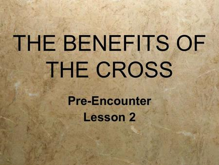 THE BENEFITS OF THE CROSS