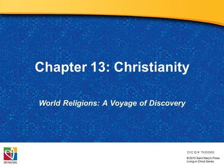 Chapter 13: Christianity World Religions: A Voyage of Discovery DOC ID #: TX003950.