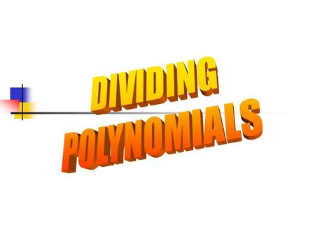 Dividing Polynomials The objective is to be able to divide a polynomial by a monomial.