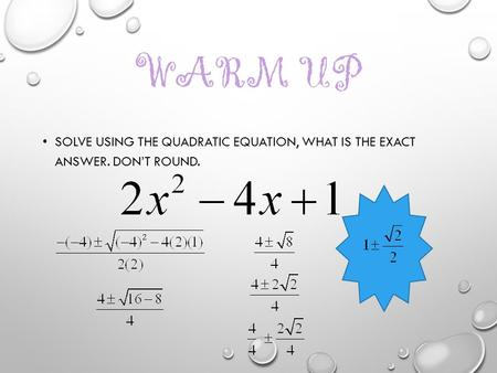 WARM UP SOLVE USING THE QUADRATIC EQUATION, WHAT IS THE EXACT ANSWER. DON'T ROUND.