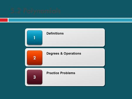 5.2 Polynomials 33 22 11 Definitions Degrees & Operations Practice Problems.