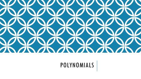POLYNOMIALS. WHAT IS A POLYNOMIAL? An algebraic expression that contains more than two terms Polynomial literally means poly – (meaning many) and nomial.