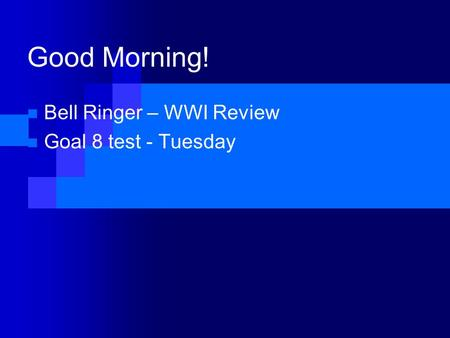 Good Morning! Bell Ringer – WWI Review Goal 8 test - Tuesday.