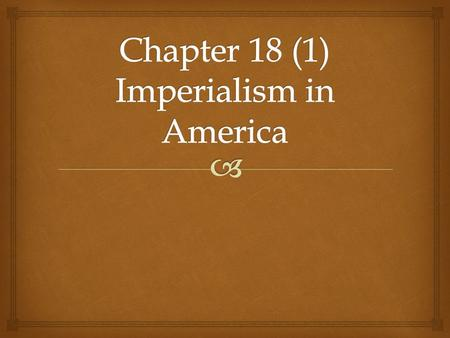  1.Define Imperialism: The policy in which stronger nations extend their economic, political, or military control over weaker territories. 2. What three.