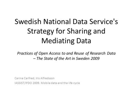 Swedish National Data Service's Strategy for Sharing and Mediating Data Practices of Open Access to and Reuse of Research Data – The State of the Art in.