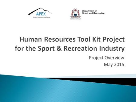 Project Overview May 2015. www.apexhrc.com Stage 1 – July 2014 Project Scoping Stakeholder review & feedback DSR HRIAG Selection of SSA's Industry needs.