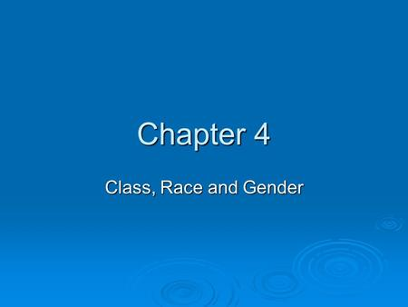 Chapter 4 Class, Race and Gender. Discrimination  1) Discrimination is when an employer provides unequal opportunities to protected groups. For example,