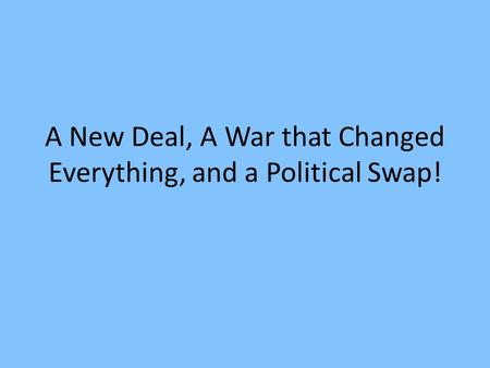 A New Deal, A War that Changed Everything, and a Political Swap!