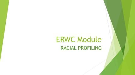 ERWC Module RACIAL PROFILING. Day 1 Journal  Do you think our society has a problem with racial profiling. If so, where do you see this? Has racial profiling.