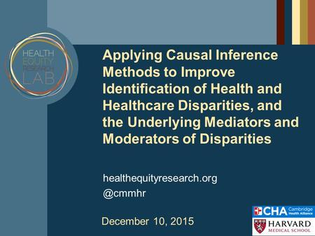 Applying Causal Inference Methods to Improve Identification of Health and Healthcare Disparities, and the Underlying Mediators and Moderators of Disparities.