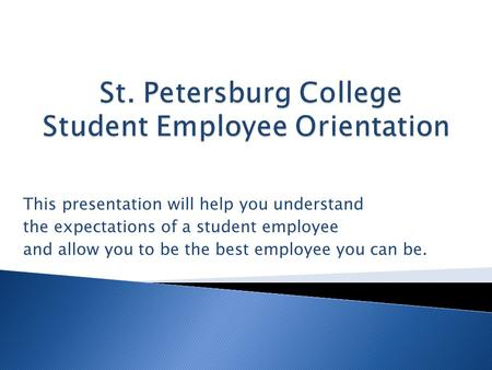 This presentation will help you understand the expectations of a student employee and allow you to be the best employee you can be.