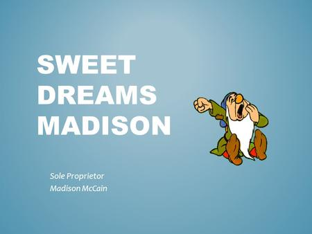 SWEET DREAMS MADISON Sole Proprietor Madison McCain.