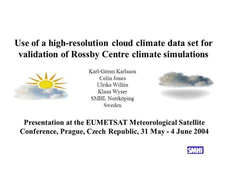 Use of a high-resolution cloud climate data set for validation of Rossby Centre climate simulations Presentation at the EUMETSAT Meteorological Satellite.