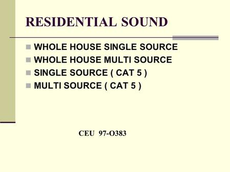 RESIDENTIAL SOUND WHOLE HOUSE SINGLE SOURCE WHOLE HOUSE MULTI SOURCE SINGLE SOURCE ( CAT 5 ) MULTI SOURCE ( CAT 5 ) CEU 97-O383.
