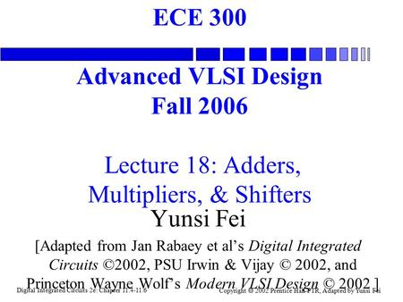 Digital Integrated Circuits 2e: Chapter 11.4-11.6 Copyright  2002 Prentice Hall PTR, Adapted by Yunsi Fei ECE 300 Advanced VLSI Design Fall 2006 Lecture.