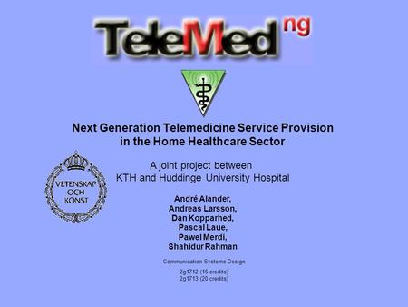 Next Generation Telemedicine Service Provision in the Home Healthcare Sector A joint project between KTH and Huddinge University Hospital André Alander,