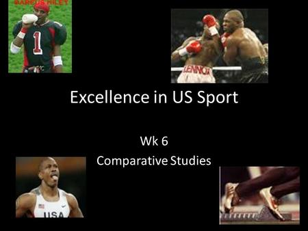 Excellence in US Sport Wk 6 Comparative Studies. Lesson Objectives By the end of the lesson you should: Understand the link between the media and top.