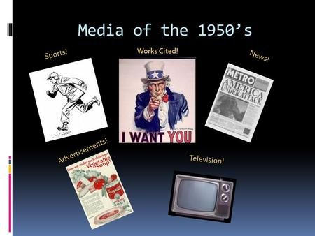 Media of the 1950's Sports! News! Television! Advertisements! Works Cited!