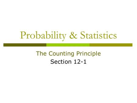 Probability & Statistics The Counting Principle Section 12-1.