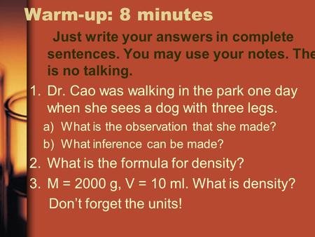 Warm-up: 8 minutes Just write your answers in complete sentences. You may use your notes. There is no talking. 1.Dr. Cao was walking in the park one day.