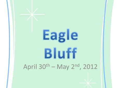April 30 th – May 2 nd, 2012. Pack 1 Week in Advance! So you can think of things you may forget.