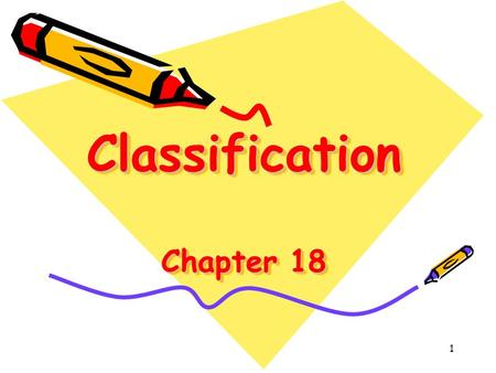 1 Classification Chapter 18. 2 Order From Chaos When you need a new pair of shoes, what do you do? You probably walk confidently into a shoe store, past.