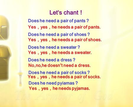 Let's chant ! Does he need a pair of pants ? Yes , yes , he needs a pair of pants. Does he need a pair of shoes ? Yes , yes , he needs a pair of shoes.