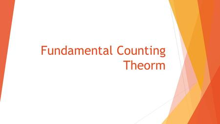 Fundamental Counting Theorm. Fundamental Counting Principle Fundamental Counting Principle can be used determine the number of possible outcomes when.