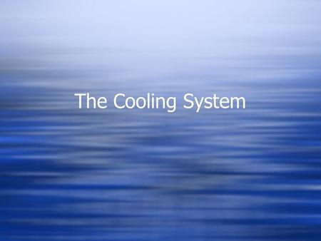 The Cooling System.