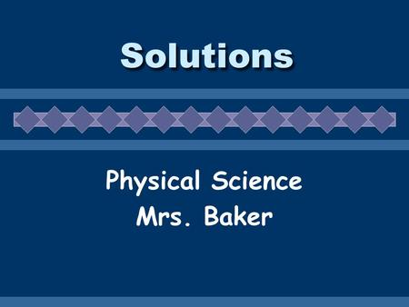 Solutions Physical Science Mrs. Baker. Definitions  Solution -  Solution - homogeneous mixture Solvent Solvent - present in greater amount Solute Solute.