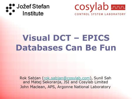 Jožef Stefan Institute Visual DCT – EPICS Databases Can Be Fun Rok Sabjan Sunil Sah and Matej Sekoranja, JSI and Cosylab