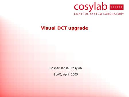 Visual DCT upgrade Gasper Jansa, Cosylab SLAC, April 2005.