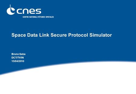 Space Data Link Secure Protocol Simulator Bruno Saba DCT/TV/IN 15/04/2010.