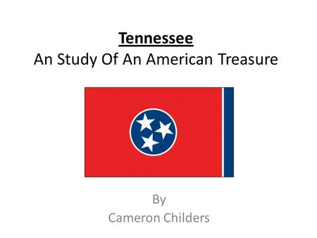 Tennessee An Study Of An American Treasure By Cameron Childers.