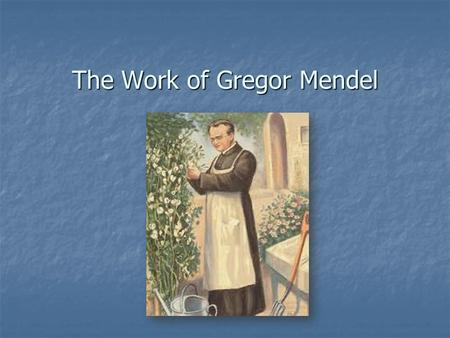 The Work of Gregor Mendel. Question Have you ever wondered why everyone in your family is tall, but you are short? Have you ever wondered why everyone.