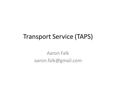 Transport Service (TAPS) Aaron Falk